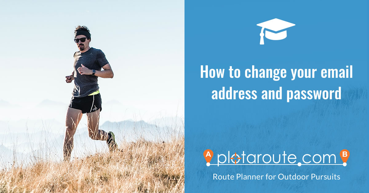 How to change your email address and password on plotaroute.com, the free worldwide route planner for outdoor pursuits