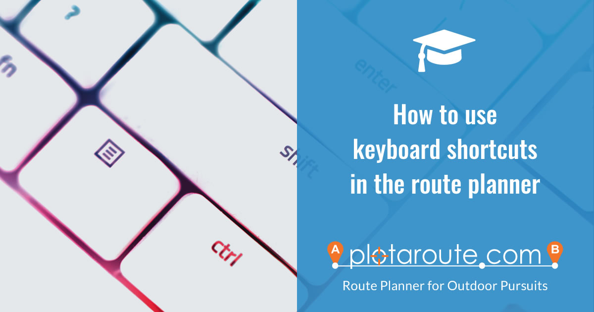 How to use keyboard shortcuts in the plotaroute.com route planner